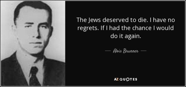 quote-the-jews-deserved-to-die-i-have-no-regrets-if-i-had-the-chance-i-would-do-it-again-alois-brunner-73-94-04