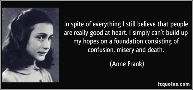 quote-in-spite-of-everything-i-still-believe-that-people-are-really-good-at-heart-i-simply-can-t-build-anne-frank-65070