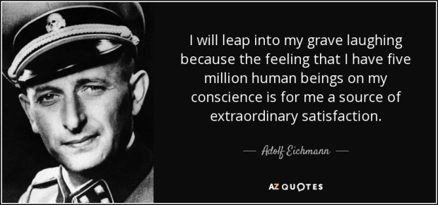 quote-i-will-leap-into-my-grave-laughing-because-the-feeling-that-i-have-five-million-human-adolf-eichmann-68-40-54