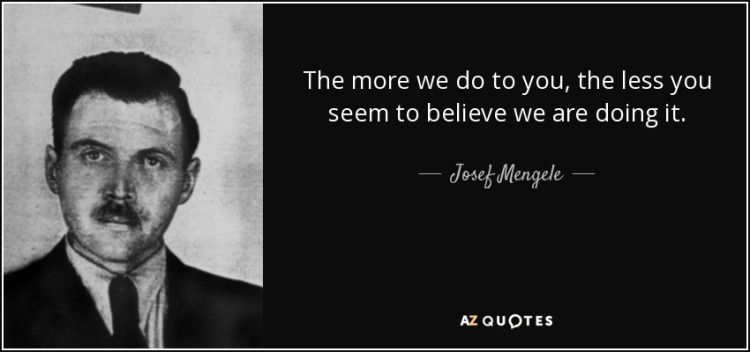 quote-the-more-we-do-to-you-the-less-you-seem-to-believe-we-are-doing-it-josef-mengele-72-27-87