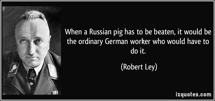 quote-when-a-russian-pig-has-to-be-beaten-it-would-be-the-ordinary-german-worker-who-would-have-to-do-it-robert-ley-247347