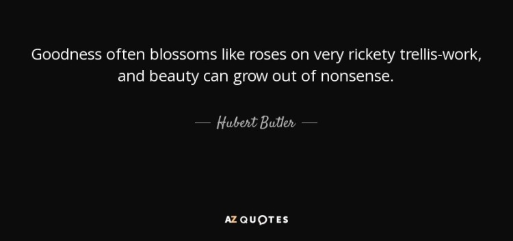 quote-goodness-often-blossoms-like-roses-on-very-rickety-trellis-work-and-beauty-can-grow-hubert-butler-102-61-76