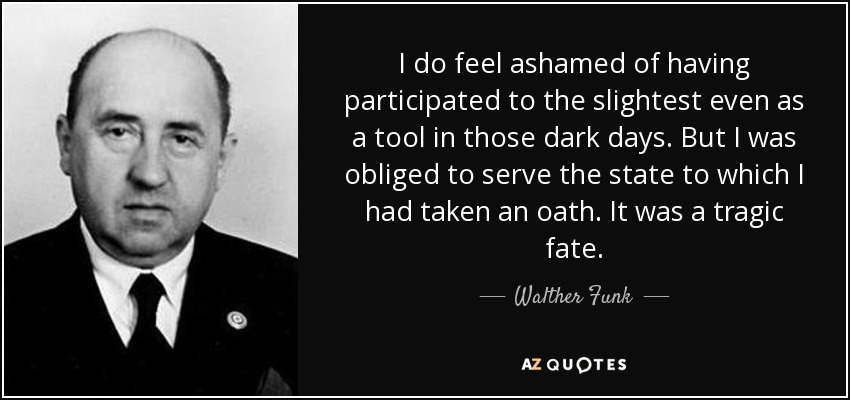 quote-i-do-feel-ashamed-of-having-participated-to-the-slightest-even-as-a-tool-in-those-dark-walther-funk-80-29-20