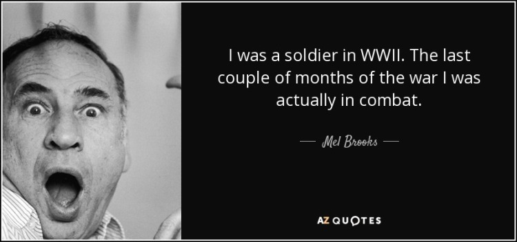 quote-i-was-a-soldier-in-wwii-the-last-couple-of-months-of-the-war-i-was-actually-in-combat-mel-brooks-3-73-45